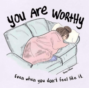 You're worthy even when you feel you're not: WORHHY  you Are  Even when  Nana ffmun  you don't feel like it. You're worthy even when you feel you're not