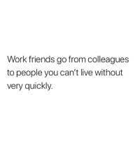 Who can you not live without? 👇🏻: Work friends go from colleagues  to people you can't live without  very quickly. Who can you not live without? 👇🏻