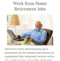 retirement: Work from Home  Retirement Jobs  Work from home retirement jobs are a  convenient way for retirees and boomers to  supplement their retirement income, and to