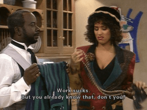 Fresh, Fresh Prince of Bel-Air, and Memes: Work sucks.  But you already know that, don't you? The Fresh Prince of Bel-Air