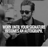 Memes, Work, and 🤖: WORK UNTIL YOUR SIGNATURE  BECOMESAN AUTOGRAPH  to  GBUSINESSMINDSET101 Keep up the hustle. BusinessMindset101