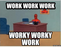 Work: WORK WORK WORK  WORKY WORKY  WORK  memes Commu