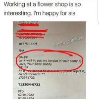 😂😂😂😂😂😂damn...that baby daddy is a BEAST...his lil nasty ass!!!: Working at a flower shop is so  interesting. I'm happy for sis  insta comedy  BF375-11 KM  N/A  34.99  can't wait to put my tongue in your booty  Love, Your Baby Daddy  HER  myse athiemorden ease reject it,  do not forward.  173971733  1220N-0732  FTD  62-0409AA  07-01817A 😂😂😂😂😂😂damn...that baby daddy is a BEAST...his lil nasty ass!!!