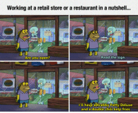 Restaurant, Krabby Patty, and Retail: Working at a retail store or a restaurant in a nutshell..  3  Are you open  Read the sign  P.9  Ill have a Krabby Patty Deluxe  and a double chili kelp fries <p>Every Restaurant Employee Can Relate.</p>