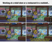 Chilis, Memes, and Work: Working at a retail store or a restaurant in a nutshell...  Read the sign  Are you open?  I'll have a Krabby Patty Deluxe  and a double chili kelp fries. Every Restaurant Employee Can Relate