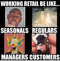 WORKING RETAIL BELIKE  SEASONALS REGULARS  MANAGERS CUSTOMERS