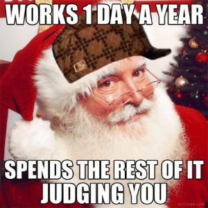Santa, Scumbag, and Rest: WORKS 1DAVAVEAR  SPENDS THE REST OF  UDGINGYOU  IT  EAT Scumbag Santa
