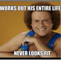 meirl: WORKS OUT  HISENTIRELIFE  NEVERLOOKS FIT meirl