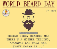 """Beard, World, and Boyfriend: WORLD BEARD DAY  3RD SEPT  laughing colours.com  BEHIND EVERY BEARDED MAN  THERE'S A MOTHER YELLING  """"JAANWAR LAG RAHA HAI,  SHAVE KARWA LE Without a Beard, He's your Boyfriend. With Beard He's your MAN... #WorldBeardDay"""