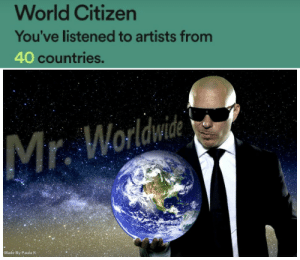 I identify as a cultured individual: World Citizen  You've listened to artists from  40 countries.  Mr. Worldwide  Made By Paula K- I identify as a cultured individual
