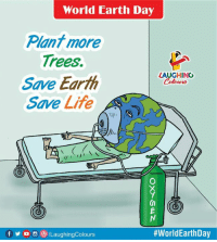 Life, Earth, and Earth Day: World Earth Day  Plant more  Trees.  Save Earth  Save Life -  LAUGHING  Colowrs  Cn  f y o  /LaughingColours  #WorldEarthDay