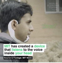 Head, News, and The Voice: WORLD  ECONOMIC  FORU  MIT has created a device  that listens to the voice  inside your head  Source & Footage: MIT News Wait... what?!