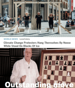 srsfunny:An Outstanding Plan: WORLD NEWS LunarColony  Climate Change Protesters Hang Themselves By Noose  While Stood On Blocks Of Ice  Outstanding move  01bINO srsfunny:An Outstanding Plan