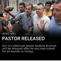 """Donald Trump, Friday, and Memes: WORLD NEWS  PASTOR RELEASED  Oct 12 American pastor Andrew Brunson  will be released after he was imprisoned  for 24 months in Turkey. American pastor Andrew Brunson will be released after he was imprisoned on terrorism and espionage charges in a failed coup attempt in 2016. The pastor was detained for 24 months in Turkey. Brunson will likely return to the United States Saturday after a Turkish court ordered his release. Some believe this marks a positive step for the U.S. in its diplomatic relations with Turkey. ___ """"My thoughts and prayers are with Pastor Brunson, and we hope to have him safely back home soon,"""" President Donald Trump said via Twitter Friday morning. ___ Photo: Reuters"""