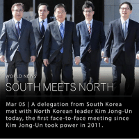 "Kim Jong-Un, Memes, and News: WORLD NEWS  SOUTH MEETS NORTH  Mar 05 | A delegation from South Korea  met with North Korean leader Kim Jong-Un  today, the first face-to-face meeting since  Kim Jong-Un took power in 2011. Earlier today in Pyongyang, North Korea, a ten-person South Korean delegation met face-to-face with leader Kim Jong-Un to discuss inter-Korean relations. While South Korean president Moon Jae-in did not attend, his delegates delivered his goal of achieving ""denuclearization on the Korean Peninsula"" and creating ""sincere and permanent peace."" ___ Moon Jae-in's national security advisor, Chung Eui-yong, expressed his hopes that this historic meeting will start a dialogue between North Korea and the United States. The group of South Korean delegates are due to visit Washington after their North Korean trip. ___ Photo: Yonhap 