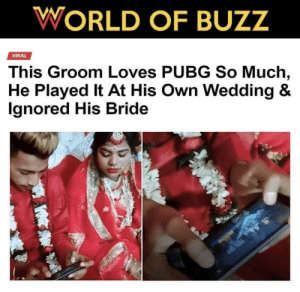 Be Like, Hoes, and World: WORLD OF BUZZ  VIRAL  This Groom Loves PUBG So Much,  He Played It At His Own Wedding &  lgnored His Bride T-Series hoes be like: