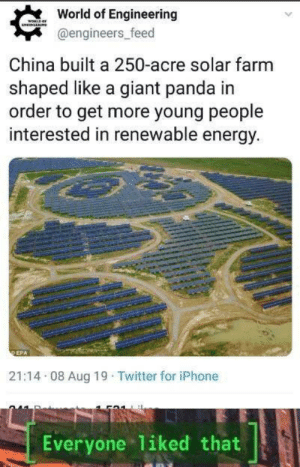 Good guy China via /r/wholesomememes https://ift.tt/2YArHXn: World of Engineering  WORLD  NNLLAE  @engineers_feed  China built a 250-acre solar farm  shaped like a giant panda in  order to get more young people  interested in renewable energy.  DEPA  21:14 08 Aug 19 Twitter for iPhone  liked that  Everyone Good guy China via /r/wholesomememes https://ift.tt/2YArHXn