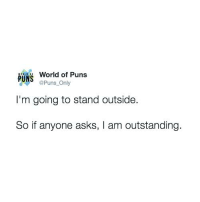 Instagram, Puns, and World: % World of Puns  @Puns Only  I'm going to stand outside.  So if anyone asks, I am outstanding Instagram: @punsonly