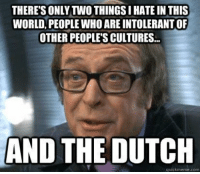 Every Mexican right now: WORLD, PEOPLE WHO ARE INTOLERANTOF  OTHER PEOPLESCULTURES...  AND THE DUTCH  quick meme com Every Mexican right now