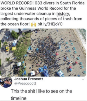 This is good via /r/wholesomememes https://ift.tt/2XEVgXq: WORLD RECORD! 633 divers in South Florida  broke the Guinness World Record for the  largest underwater cleanup in history,  collecting thousands of pieces of trash from  the ocean floor!bit.ly/31EjoYC  will ent  Joshua Prescott  @Prescooott  This the shit I like to see on the  timeline This is good via /r/wholesomememes https://ift.tt/2XEVgXq