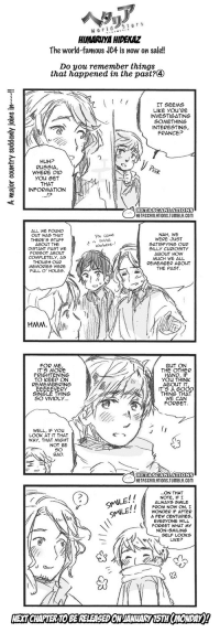 not-a-spy:  hetascanlations:Hetalia World ☆ Stars - Chapter 340OriginalTranslation: y4nderenka // spaghettifelice Scanlation: jammerleaPlease link back to our Tumblr when using translated imageson other sites.  OH GOD LOOK AT THE NECK  MY POOR BABY: World Stars  HIMARUYA HIDEKAZ  The world-famous JC4 is now on sale!  Do you remember things  that happened in the past?④   IT SEEMS  LIKE YOu'RE  INVESTIGATING  SOMETHING  INTERESTING  FRANCE?  HUHP  RUSSIA  WHERE DID  YOU GET  INFORMATION  HETASCANLATIONS  개ETASCANLATIONS.TUMBLR.COM  ALL WE FOUND  OUT WAS THAT  THERE'S STUFF  NAH, WE  WERE JUST  SATISFYING OUR  SILLY CURIOSITY  ABOUT HOW  MUCH WE ALL  REMEMBER ABOUT  THE PAST  You Came  outta  5  howhere-!  OISTANT PAST WE  FORGOT ABOUT  COMPLETELY, AS  THOUGH OUR  MEMORIES WERE  FULL O' HOLES   FOR ME  IT'S MORE  FRIGHTENING  TO KEEP ON  REMEMBERING  EEEEEVERY  SINGLE THING  BUT ON  THE OTHER  HAND, IF  YOU THINK  ABOUT IT  IT'S A GOOD  THING THAT  WE CAN  FORGET.  SO VIViDLY  WELL, IF YOu  LOOK AT IT THAT  WAY, THAT MIGHT  SO  BAD  HETASCANLATIONS  .。HETASCANLATIONS.TUMBLR.COM  SALE!  SMLE!  ...ON THAT  NOTE, IF I  ALWAYS SMILE  FROM NOW ON, I  WONDER IF AFTER  A FEW CENTURIES,  EVERYONE WILL  FORGET WHAT My  NON-SMILING  1 (  SELF LOoKS  LIKE?  NEXTCHAPTER TOBE RELEASED ON JIANHAR15THCMONDAY not-a-spy:  hetascanlations:Hetalia World ☆ Stars - Chapter 340OriginalTranslation: y4nderenka // spaghettifelice Scanlation: jammerleaPlease link back to our Tumblr when using translated imageson other sites.  OH GOD LOOK AT THE NECK  MY POOR BABY