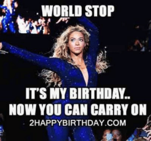 20 It's My Birthday Memes To Remind Your Friends - Word Porn Quotes ...: WORLD STOP  IT'S MY BIRTHDAY..  NOW YOU CAN CARRY ON  2HAPPYBIRTHDAY.COM 20 It's My Birthday Memes To Remind Your Friends - Word Porn Quotes ...
