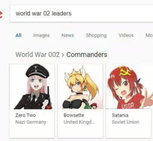 Anime, News, and Shopping: world war 02 leaders  All  Shopping  Videos  mages  News  Mo  World War 002> Commanders  USSR  Zero Two  Bowsette  Satania  United Kingd..  Nazi Germany  Soviet Union Happy DOCD
