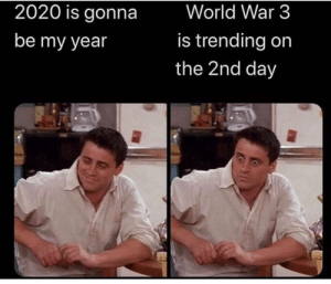 Sad reacts only.: World War 3  2020 is gonna  is trending on  be my year  the 2nd day Sad reacts only.