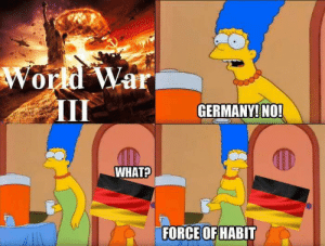 Cold War [1947]: World War  III  GERMANY! NO!  WHAT?  FORCE OF HABIT Cold War [1947]