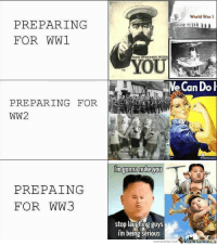 "Memes, Http, and Time: World Wax  PREPARING  FOR WW1  OUR INDUSTRY NEEDS  OU  e Can Dol  PREPARING FOR  WW2  PREPAING  FOR WW3  stop laughing guys  im being serious  enter.comMemeCentera <p>It's Time To Invest in WW3 Memes! via /r/MemeEconomy <a href=""http://ift.tt/2ochOZ2"">http://ift.tt/2ochOZ2</a></p>"