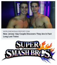 Smashing, Lost, and Twins: WORLDNEWSDAILYREPORT COM  New Jersey: Gay Couple Discovers They Are in Fact  Long Lost Twins  SUPER  SMASH BRTS  AT O O O F