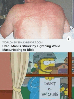 Bible, Lightning, and Utah: WORLDNEWSDAILYREPORT.COM  Utah: Man Is Struck by Lightning While  Masturbating to Bible  CHRIST  IS  WATCHING  evilmilk.com I See You