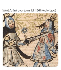 World, Team, and First: World's first ever team kill 1369 (colorized) Worlds first ever teamkill (1369, colorized)