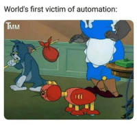 Relatable, Thought, and First: World's first victim of automation:  TMM I thought this was relatable