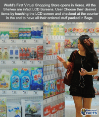 Memes, 🤖, and Korea: World's First Virtual Shopping Store opens in Korea. All the  Shelves are infact LCD Screens. User Choose their desired  items by touching the LCD screen and checkout at the counter  in the end to have all their ordered stuff packed in Bags.  Unusual  FACTS