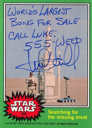 Mark Hamill's signature on this vintage Star Wars trading card.: WORLDS LARGEST  BONG FOR SALE  CALL LUKE  555-WEED  STAR  WARS  Searching for  the missing droid  www  206  ** © 1977 20TH CENTURY-FOX FILM CORP. All Rights Reserved. Mark Hamill's signature on this vintage Star Wars trading card.