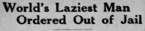 yesterdaysprint:  yesterdaysprint:  The Akron Beacon Journal, Ohio, January 31, 1922 The Akron Beacon Journal, Ohio, February 1, 1922  : World's Laziest Man  Ordered Out of Jail yesterdaysprint:  yesterdaysprint:  The Akron Beacon Journal, Ohio, January 31, 1922 The Akron Beacon Journal, Ohio, February 1, 1922