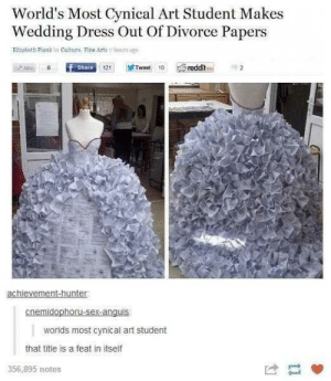 Pettiness level 100: World's Most Cynical Art Student Makes  Wedding Dress Out Of Divorce Papers  Elizabeth Plank in Culture, Fine Arts  hours agp  Mic  f Share  Tweet 10  reddit  121  achievement-hunter  cnemidophoru-sex-anguis  worlds most cynical art student  that title is a feat in itself  356,895 notes Pettiness level 100