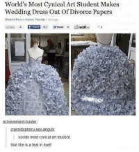 World's Most Cynical Art Student Makes  Wedding Dress Out Of Divorce Papers  Elizabeth Plank in Culture, Fine Arts  7 hours ago  Mie 8 If Share  121  Tweet  10 s  reddit  e 2  achievement-hunter.  hor  nem  X-an  worlds most cynical art student  that title is a feat in itself hi yes hello can i wear this to my wedding?