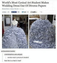World's Most Cynical Art Student Makes  Wedding Dress Out Of Divorce Papers  Elizabeth Plank in Culture, Fine Arts hours ago  reddit  121 Tweet 10  Share  achievement hunter  cnemidophoru-sex-anauis  worlds most cynical art student  that title is a feat in itself The irony 😅 divorce marriage galdembanter dt @itsshenell