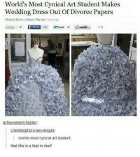 World's Most ical Art Student Makes  Wedding Dress Out Of Divorce Papers  Elizabeth Plank in culture, FineArts hoursago  MiE E 8 f Share  121  Tweet  10  s reddit  achievement-hunter:  cnemidophoru sex-anguis  worlds most cynical art student  that title is a feat in itself I'm just after getting over 100,000 likes on a post like what the heck I'm just a teenager who cries over cats and Harry Potter