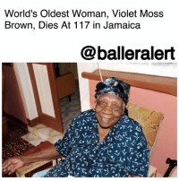 "Children, Friday, and God: World's Oldest Woman, Violet Moss  Brown, Dies At 117 in Jamaica  @balleralert World's Oldest Woman, Violet Moss Brown, Dies At 117 in Jamaica - blogged by @MsJennyb ⠀⠀⠀⠀⠀⠀⠀ ⠀⠀⠀⠀⠀⠀⠀ On Friday, just five months after becoming the world's oldest person, 117-year-old VioletMossBrown died in Jamaica. ⠀⠀⠀⠀⠀⠀⠀ ⠀⠀⠀⠀⠀⠀⠀ Brown's son, Barry Russell, said his mother was taken to the hospital earlier in the week, where she was treated for heart arrhythmia and dehydration. Six days later, Brown died at the Fairview Medical Centre in Montego Bay, St. James, at 2:30 p.m. ⠀⠀⠀⠀⠀⠀⠀ ⠀⠀⠀⠀⠀⠀⠀ According to reports, Brown was born on March 10, 1900, nearly five months before Nabi Tajima of Japan who is now the world's oldest surviving person. Tajima was born on Aug 4, 1900. ⠀⠀⠀⠀⠀⠀⠀ ⠀⠀⠀⠀⠀⠀⠀ Brown reportedly spent most of her life cutting sugar cane in western Jamaica. She had six children. ⠀⠀⠀⠀⠀⠀⠀ In an interview with the Associated Press, Brown credited her life span to her Christian faith. Although, she was surprised, she told reporters that she was grateful to have lived so long. ⠀⠀⠀⠀⠀⠀⠀ ⠀⠀⠀⠀⠀⠀⠀ ""This is what God has given me, so I have to take it,"" she said."