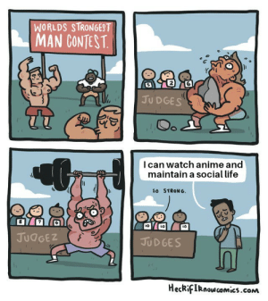 But can you watch hentai and maintain a social life? by itsEreztheZedMain MORE MEMES: WORLDS STRONGEST  MAN CONTEST  2  JU DGES  l can watch anime and  maintain a social life  So STRONG.  l0  10  JUdGEZ  JUD GES  HeckifIRnow camics.com But can you watch hentai and maintain a social life? by itsEreztheZedMain MORE MEMES