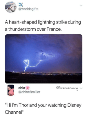 "Disney, Love, and Memes: worldsgifts  A heart-shaped lightning strike during  a thunderstorm over France.  chlo  @chloe8miller  chloloeimilerrr  ang ν  ""Hi I'm Thor and your watching Disney  Channel"" Thor showing some love via /r/memes https://ift.tt/2Aho3Um"