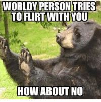 Goodbye non believers 😊👋: WORLDY PERSON TRIES  TO FLIRT WITH YOU  HOW ABOUT NO Goodbye non believers 😊👋