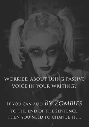Memes, Zombies, and Voice: WORRIED ABOUT USING PASSIVE  VOICE IN YOUR WRITING?  IF YOU CAN ADD BY ZOMBIES  TO THE END OF THE SENTENCE,  THEN YOU NEED TO CHANGE IT Zombie grammar