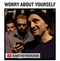 Friends, Journey, and Memes: WORRY ABOUT YOURSELF  @GARYVEE  /GARYVAYNERCHUK Way too many people worried about letting their friends get ahead of them .. THE FUCK u worried about other people .. this chat really struck me.. I wasn't too happy and wanted to shake this kid and Remind him he doesn't want the same things they do or he's talking shit - 🔥🔥🎤TAG YOUR BRAVE FRIENDS and YOUR PARTNERS IN THIS JOURNEY