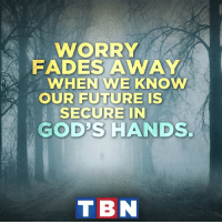 Memes, Faded, and Casted: WORRY  FADES AWAY  WHEN WE KNOW  OUR FUTURE IS  SECURE IN  GODS HANDS.  T BN Cast all your cares on The Lord! He will never forsake you.