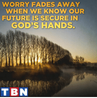 Memes, Faded, and Faith: WORRY FADES AWAY  WHEN WE KNOW OUR  FUTURE IS SECURE IN  GOD'S HANDS.  TBN HE is the author and the finisher of our faith!