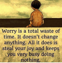 Memes, House, and Time: Worry is a total waste of  time. It doesn't change  anything. All it does is  steal your joy and keeps  you very busy doing  nothing Via @house.of.leaders 👈☺ letgo relax freeyourmind meditate innerpeace awakespiritual